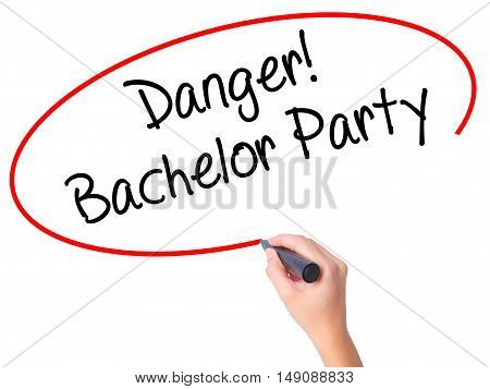 Women Hand Writing Danger! Bachelor Party With Black Marker On Visual Screen
