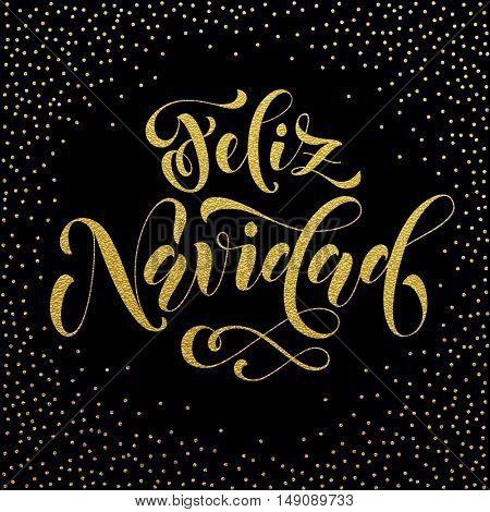Feliz Navidad gold glitter modern lettering for Spanish Merry Christmas greeting holiday card. Vector hand drawn festive text for banner, poster, invitation on black background.