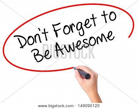 Women Hand Writing Don't Forget To Be Awesome With Black Marker On Visual Screen