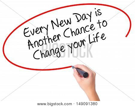 Women Hand Writing Every New Day Is Another Chance To Change Your Life With Black Marker On Visual S