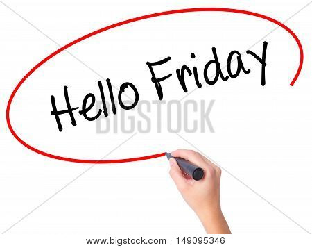 Women Hand Writing Hello Friday With Black Marker On Visual Screen