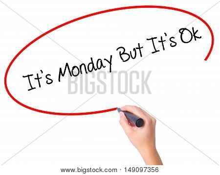 Women Hand Writing It's Monday But It's Ok With Black Marker On Visual Screen