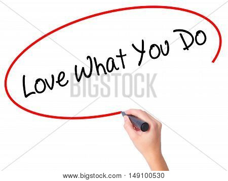 Women Hand Writing Love What You Do With Black Marker On Visual Screen