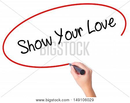 Women Hand Writing Show Your Love With Black Marker On Visual Screen