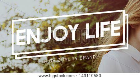 Enjoy Life Enjoyment Pleasurable Happiness Delightful Concept
