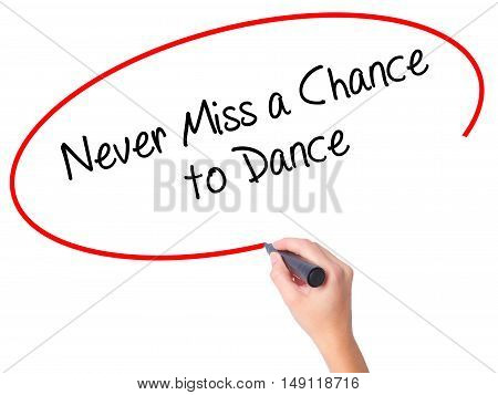 Women Hand Writing Never Miss A Chance To Dance With Black Marker On Visual Screen