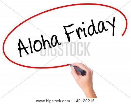 Women Hand Writing Aloha Friday With Black Marker On Visual Screen