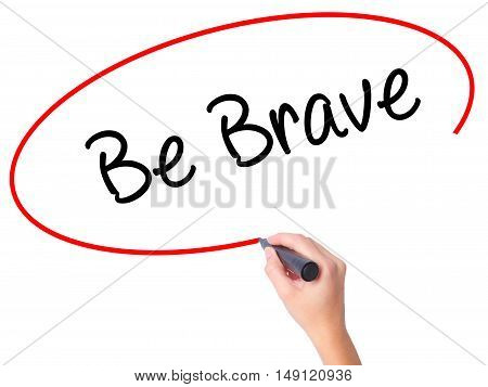 Women Hand Writing Be Brave With Black Marker On Visual Screen