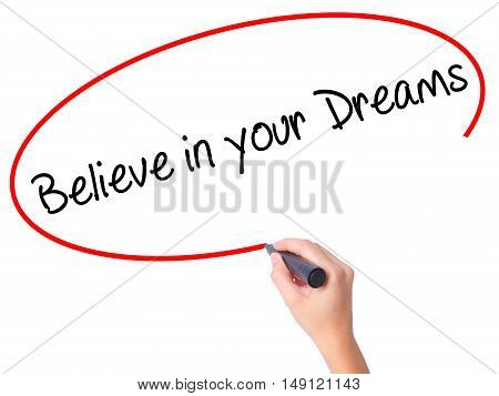 Women Hand Writing Believe In Your Dreams With Black Marker On Visual Screen