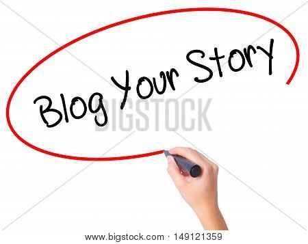 Women Hand Writing Blog Your Story  With Black Marker On Visual Screen