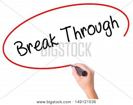 Women Hand Writing Break Through With Black Marker On Visual Screen