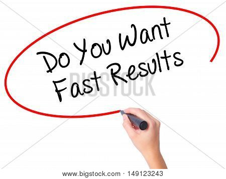 Women Hand Writing Do You Want Fast Results With Black Marker On Visual Screen