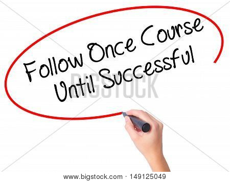 Women Hand Writing Follow Once Course Until Successful With Black Marker On Visual Screen