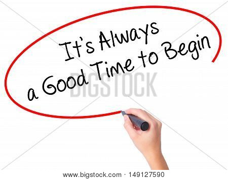 Women Hand Writing It's Always A Good Time To Begin With Black Marker On Visual Screen