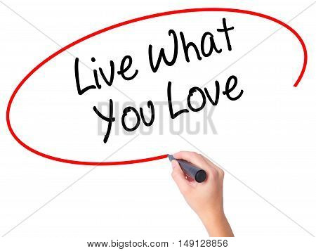 Women Hand Writing Live What You Love  With Black Marker On Visual Screen