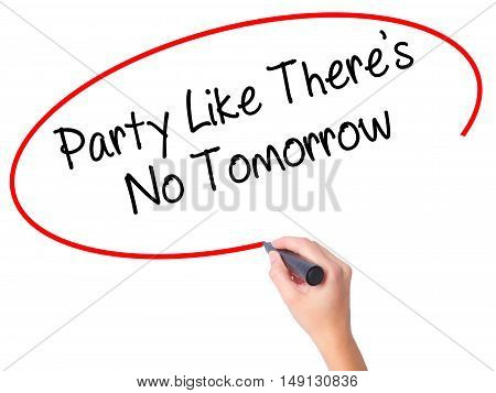 Women Hand Writing Party Like There's No Tomorrow With Black Marker On Visual Screen.
