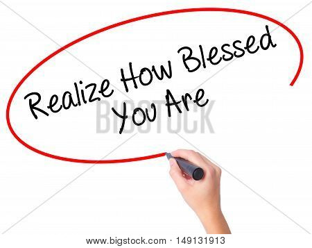 Women Hand Writing  Realize How Blessed You Are  With Black Marker On Visual Screen