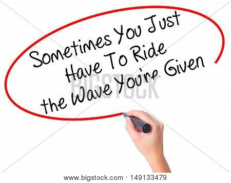 Women Hand Writing Sometimes You Just Have To Ride The Wave You're Given With Black Marker On Visual