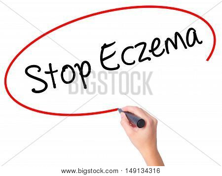 Women Hand Writing Stop Eczema With Black Marker On Visual Screen