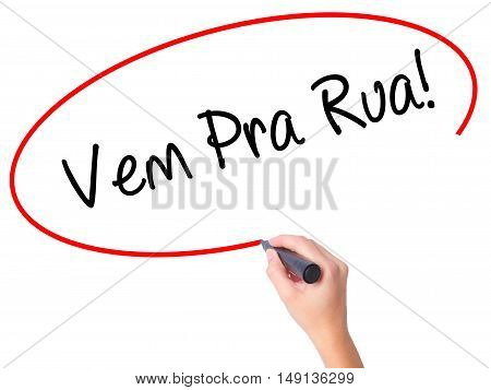 Women Hand Writing Vem Pra Rua! (come To Street In Portuguese) With Black Marker On Visual Screen