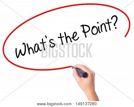 Women Hand Writing What's The Point? With Black Marker On Visual Screen