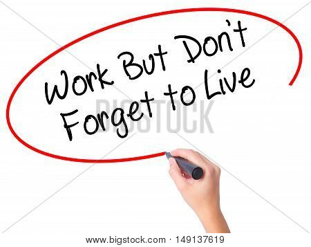 Women Hand Writing Work But Don't Forget To Live  With Black Marker On Visual Screen