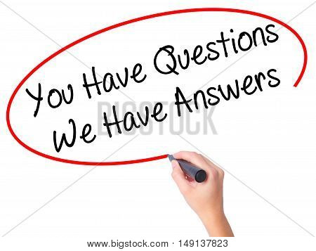 Women Hand Writing You Have Questions We Have Answers With Black Marker On Visual Screen