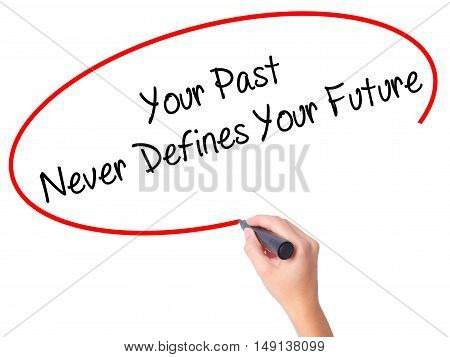 Women Hand Writing Your Past Never Defines Your Future With Black Marker On Visual Screen