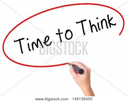 Women Hand Writing Time To Think With Black Marker On Visual Screen