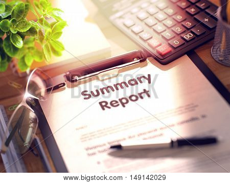 Summary Report. Business Concept on Clipboard. Composition with Clipboard, Calculator, Glasses, Green Flower and Office Supplies on Office Desk. 3d Rendering. Blurred and Toned Illustration.