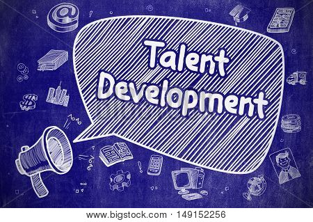 Shouting Loudspeaker with Phrase Talent Development on Speech Bubble. Hand Drawn Illustration. Business Concept.