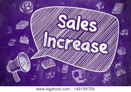 Business Concept. Bullhorn with Text Sales Increase. Cartoon Illustration on Purple Chalkboard. Shouting Megaphone with Wording Sales Increase on Speech Bubble. Doodle Illustration. Business Concept.