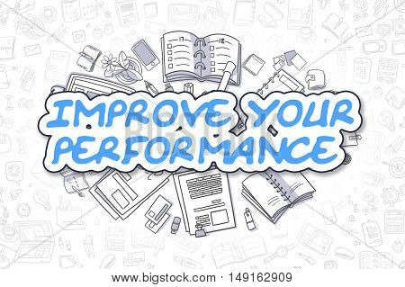 Blue Word - Improve Your Performance. Business Concept with Doodle Icons. Improve Your Performance - Hand Drawn Illustration for Web Banners and Printed Materials.