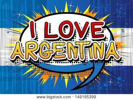 I Love Argentina - Comic book style text on comic book abstract background.