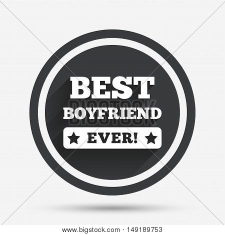 Best boyfriend ever sign icon. Award symbol. Exclamation mark. Circle flat button with shadow and border. Vector