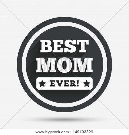 Best mom ever sign icon. Award symbol. Exclamation mark. Circle flat button with shadow and border. Vector