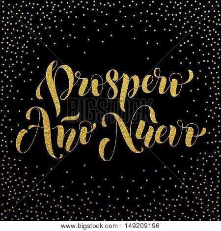 Prospero Ano Nuevo gold glitter modern lettering for Spanish Happy New Year greeting holiday card. Vector hand drawn festive text for banner, poster, invitation on black background.