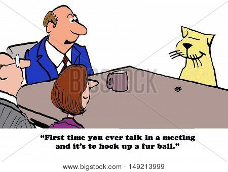 Business color illustration of a cat that does not talk in meetings.  The first time he does it is to hock up a fur ball.