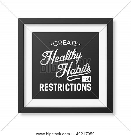 Create healthy habits not restrictions - Typographical Poster in the realistic square black frame isolated on white background. Vector EPS10 illustration.