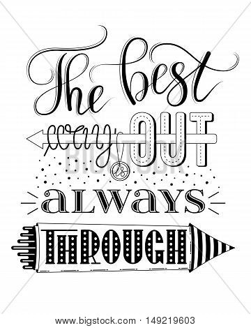 The best way out is always through, vector print or poster design with hand lettering, isolated on white background. Inspirational qoute in hand lettered style, typography design.