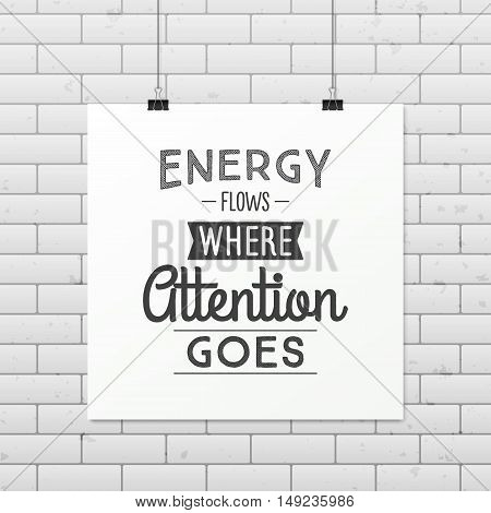 Energy flows where attention goes - Quote typographical Background on the poster. Vector EPS10 illustration.