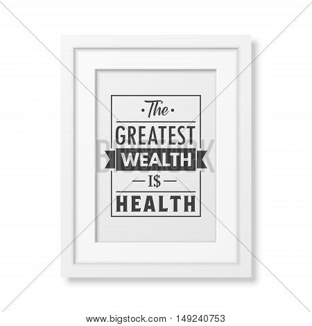 The greatest wealth is health - Typographical Poster in the realistic square white frame isolated on white background. Vector EPS10 illustration.