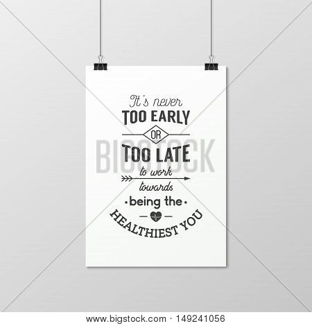 It is never too early or too late to work towards being the healthiest you - Quote typographical Background on the poster. Vector EPS10 illustration.
