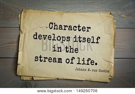 TOP-200. Aphorism by Johann Wolfgang von Goethe - German poet, statesman, philosopher and naturalist.Character develops itself in the stream of life.
