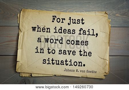TOP-200. Aphorism by Johann Wolfgang von Goethe - German poet, statesman, philosopher and naturalist.For just when ideas fail, a word comes in to save the situation.