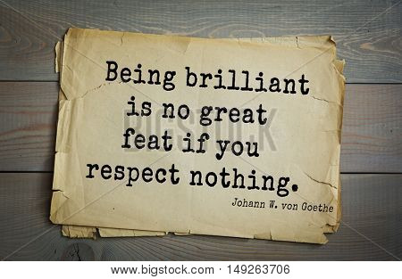 TOP-200. Aphorism by Johann Wolfgang von Goethe - German poet, statesman, philosopher and naturalist.Being brilliant is no great feat if you respect nothing.