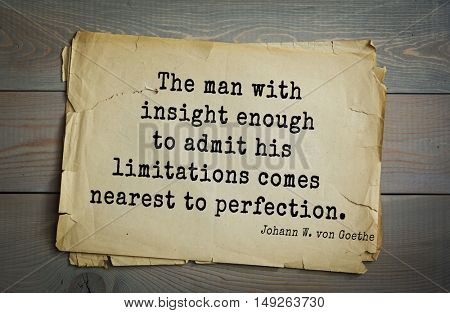 TOP-200. Aphorism by Johann Wolfgang von Goethe - German poet, statesman, philosopher and naturalist.The man with insight enough to admit his limitations comes nearest to perfection.