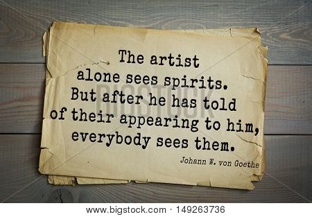 Aphorism by Johann Wolfgang von Goethe - German poet, statesman, philosopher and naturalist. The artist alone sees spirits. But after he has told of their appearing to him, everybody sees  them.