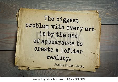TOP-200. Aphorism by Johann Wolfgang von Goethe - German poet, statesman, philosopher and naturalist.The biggest problem with every art is by the use of appearance to create a loftier reality.