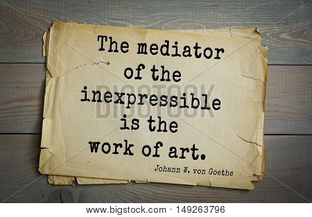 TOP-200. Aphorism by Johann Wolfgang von Goethe - German poet, statesman, philosopher and naturalist.The mediator of the inexpressible is the work of art.